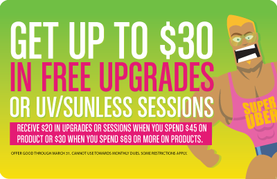 GET UP TO $30 IN UPGRADES OR UV/SUNLESS SESSIONS!